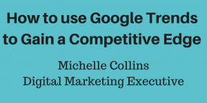 How to use Google Trends to Gain a Competitive Edge